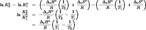 \begin{array}{rcl}\text{ln}\;K_2^{\circ}\;-\;\text{ln}\;K_1^{\circ} &=& \left(-\dfrac{{\Delta}_{\text{r}}H^{\circ}}{R}\left(\dfrac{1}{T_2}\right)\;+\;\dfrac{{\Delta}_{\text{r}}S^{\circ}}{R}\right) - \left(-\dfrac{{\Delta}_{\text{r}}H^{\circ}}{R}\left(\dfrac{1}{T_1}\right)\;+\;\dfrac{{\Delta}_{\text{r}}S^{\circ}}{R}\right)\\[0.5em] \text{ln}\;\dfrac{K_2^{\circ}}{K_1^{\circ}} &=& -\dfrac{{\Delta}_{\text{r}}H^{\circ}}{R}\left(\dfrac{1}{T_2}\;-\;\dfrac{1}{T_1}\right)\\[0.5em]&=& \dfrac{{\Delta}_{\text{r}}H^{\circ}}{R}\left(\dfrac{1}{T_1}\;-\;\dfrac{1}{T_2}\right) \end{array}
