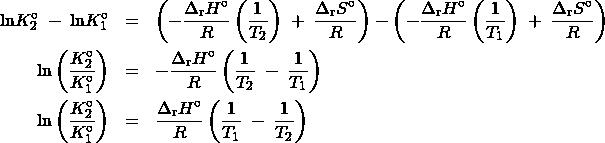 \begin{array}{rcl}\text{ln}K_2^{\circ}\;-\;\text{ln}K_1^{\circ} &=& \left(-\dfrac{{\Delta}_{\text{r}}H^{\circ}}{R}\left(\dfrac{1}{T_2}\right)\;+\;\dfrac{{\Delta}_{\text{r}}S^{\circ}}{R}\right) - \left(-\dfrac{{\Delta}_{\text{r}}H^{\circ}}{R}\left(\dfrac{1}{T_1}\right)\;+\;\dfrac{{\Delta}_{\text{r}}S^{\circ}}{R}\right)\\[1em] \text{ln}\left(\dfrac{K_2^{\circ}}{K_1^{\circ}}\right) &=& -\dfrac{{\Delta}_{\text{r}}H^{\circ}}{R}\left(\dfrac{1}{T_2}\;-\;\dfrac{1}{T_1}\right)\\[1em] \text{ln}\left(\dfrac{K_2^{\circ}}{K_1^{\circ}}\right) &=& \dfrac{{\Delta}_{\text{r}}H^{\circ}}{R}\left(\dfrac{1}{T_1}\;-\;\dfrac{1}{T_2}\right) \end{array}