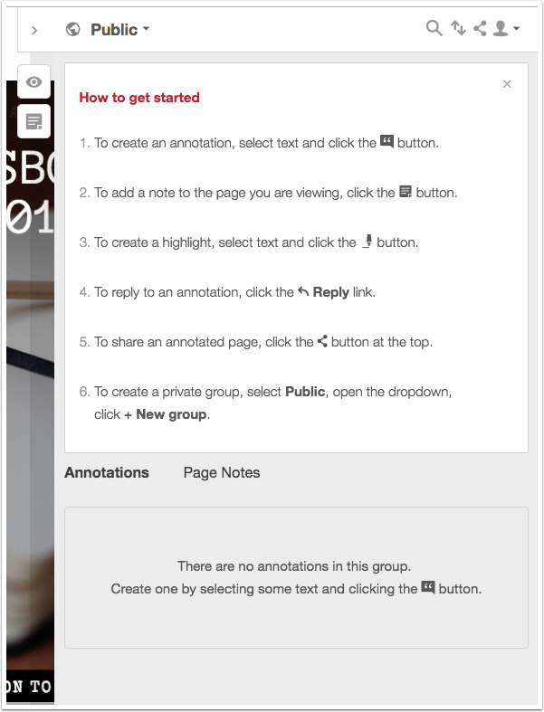 By default, the public annotation sidebar will contain 6 steps with instructions on how to get started. (To read these, toggle the Hypothesis annotation toolbar on the right side of your screen.)