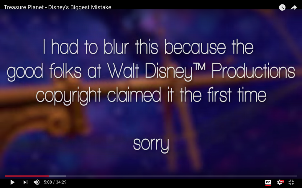 "Youtube video screenshot text: ""I had to blur this because the good folks at Walt Disney (TM) Productions copyright claimed it the first time. sorry."""