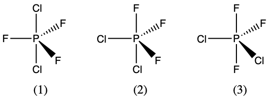 """Three trigonal bipyramidal structures are shown. In structure labeled """"1"""", the P atom is in the center, a chlorine atom is singly bonded on top and on bottom of the P atom. Then the three F atoms are arranged in a trigonal arrangement around the center P atom. In the second structure, the P atom is in the center with an F atom on top and a chlorine atom on the bottom. There are two F atoms on the right side of the P, one coming out of the page and one going into the page, and a single chlorine atom on the left side of the P in-line with the page. The third structure has an F atom on top and bottom of the P atom. There is a chlorine atom in line with the page to the left of the central P atom, then a chlorine atom coming out of the page to the right of the central P atom. An F atom is going into the page on the right of the central P atom."""