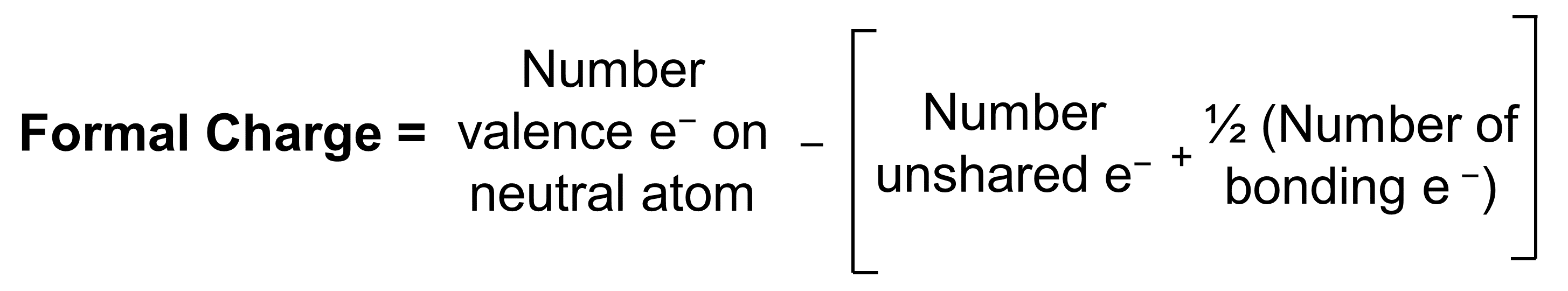 An equation is shown. The formal charge is equal to the number of valence electrons on the neutral atom minus the open parenthesis number of unshared electrons plus one half the number of bonding electrons close parenthesis.
